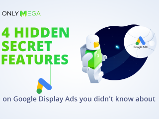 4 Hidden Secret Features on Google Display Ads