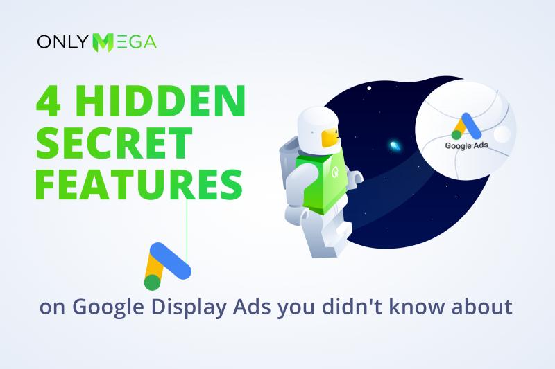 4 Hidden Secret Features on Google Display Ads