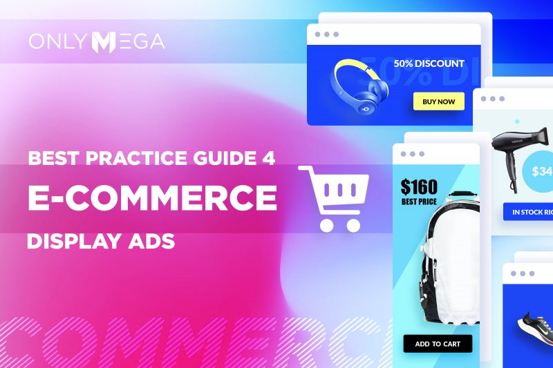 Best practice guide for e-commerce display ads