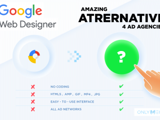Amazing Google Web Designer Alternative for Ad Agencies OnlyMega